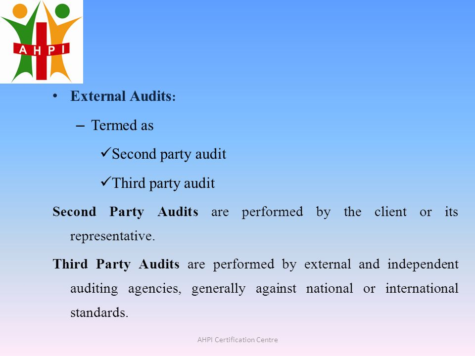 independent or third party audit A third-party audit or review is performed by independent auditors who are not employees of either there are two common types of independent third-party.