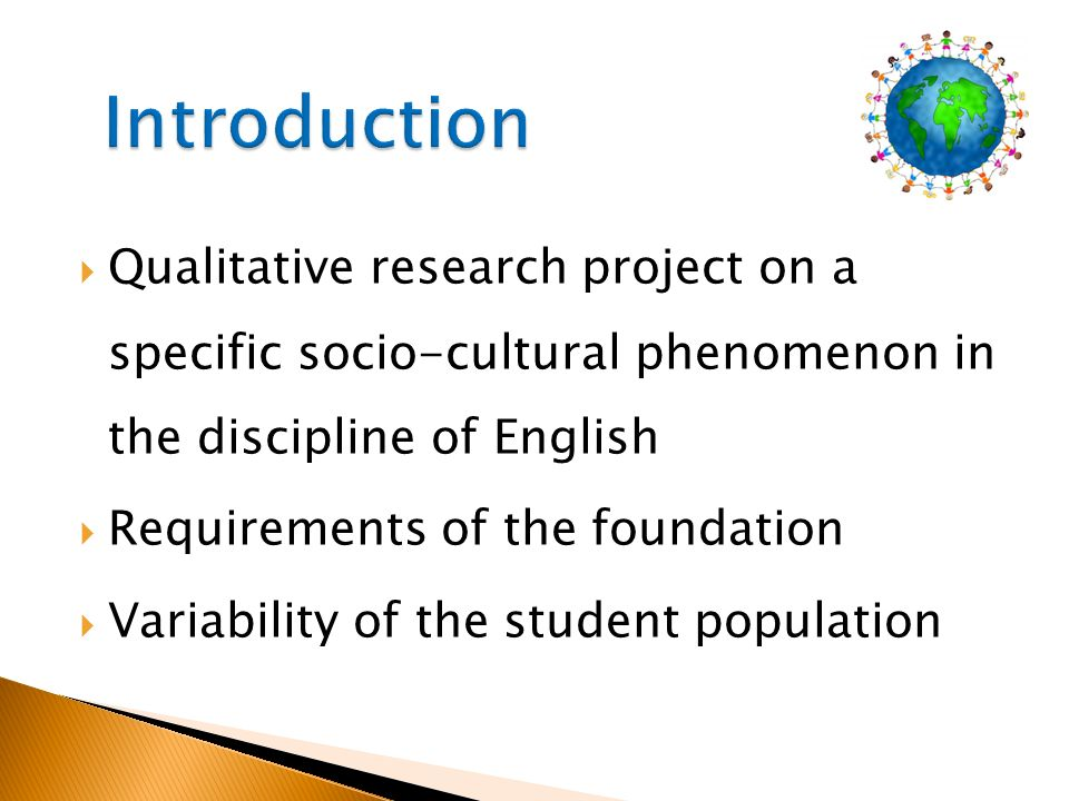 Introduction Qualitative research project on a specific socio-cultural phenomenon in the discipline of English.