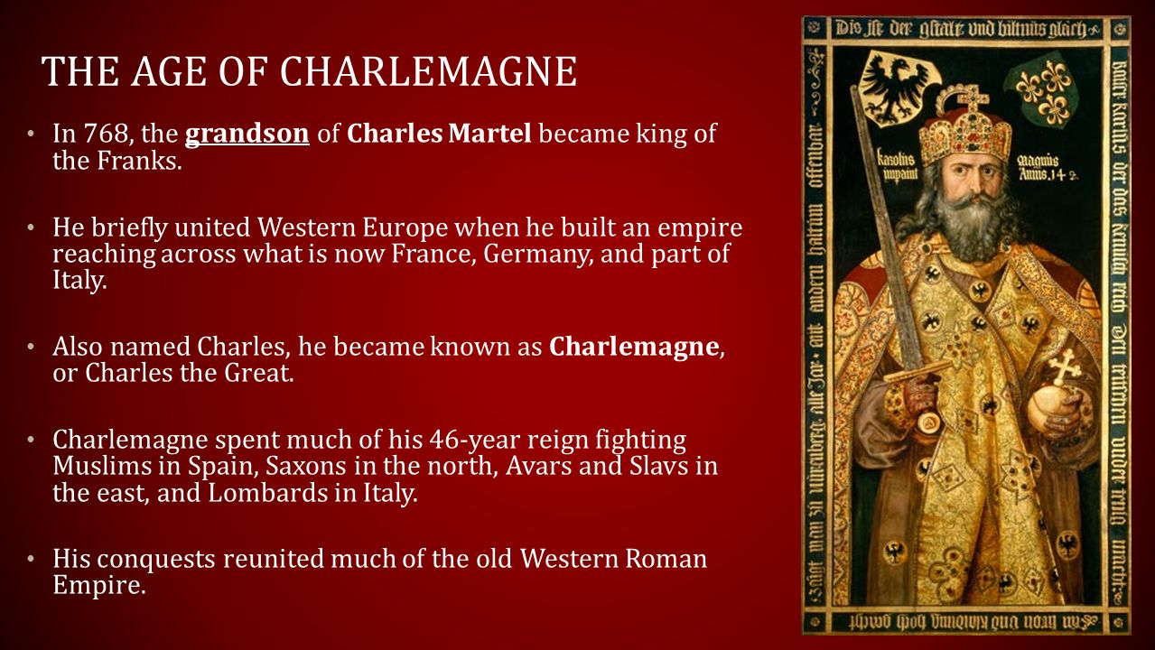 the reign of charlemagne His name was charlemagne, king of the franks, emperor of the romans, and  the  though never formally educated, also benefited from charlemagne's reign.