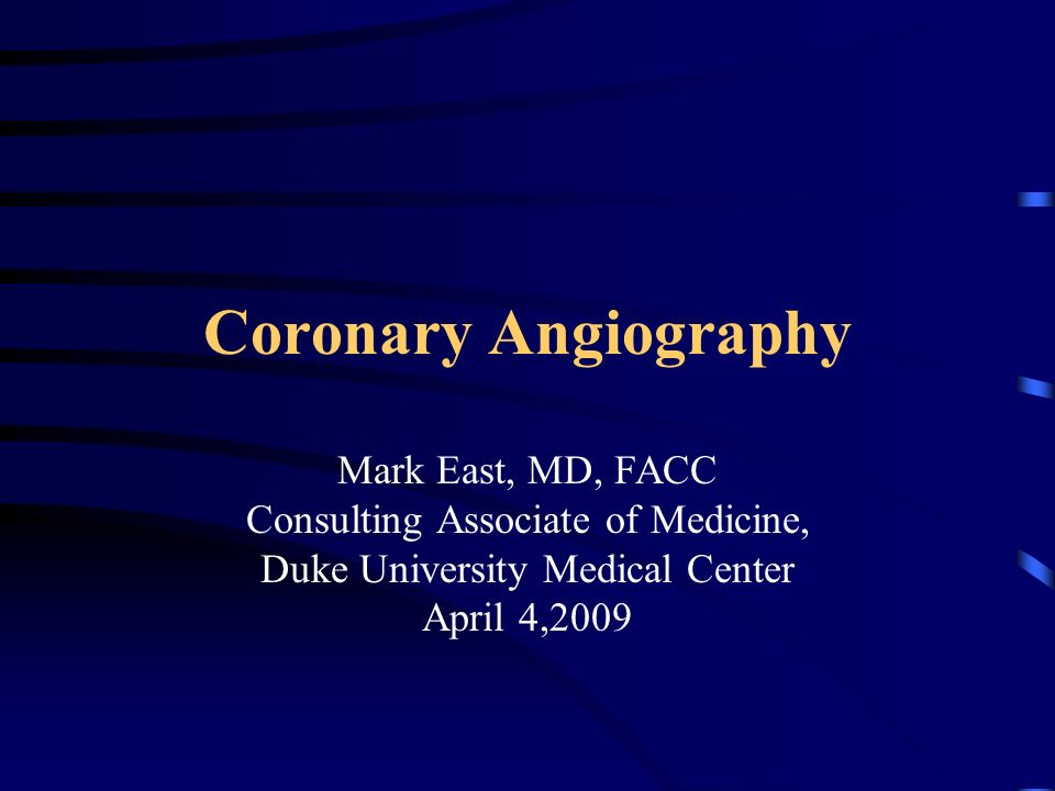 Coronary Angiography Mark East Md Facc Ppt Video Online Download