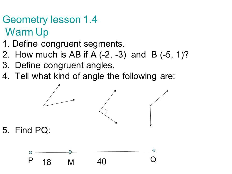 Geometry Congruent Segments Geometry lesson 1. 1 S...
