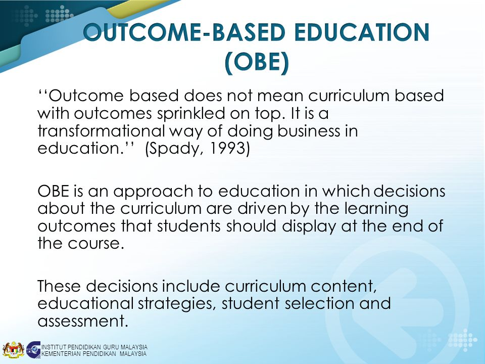 outcomes based approach What is outcome-based education (obe) the most important responsibility teachers have is to identify the learning outcomes or competencies expected of their students.