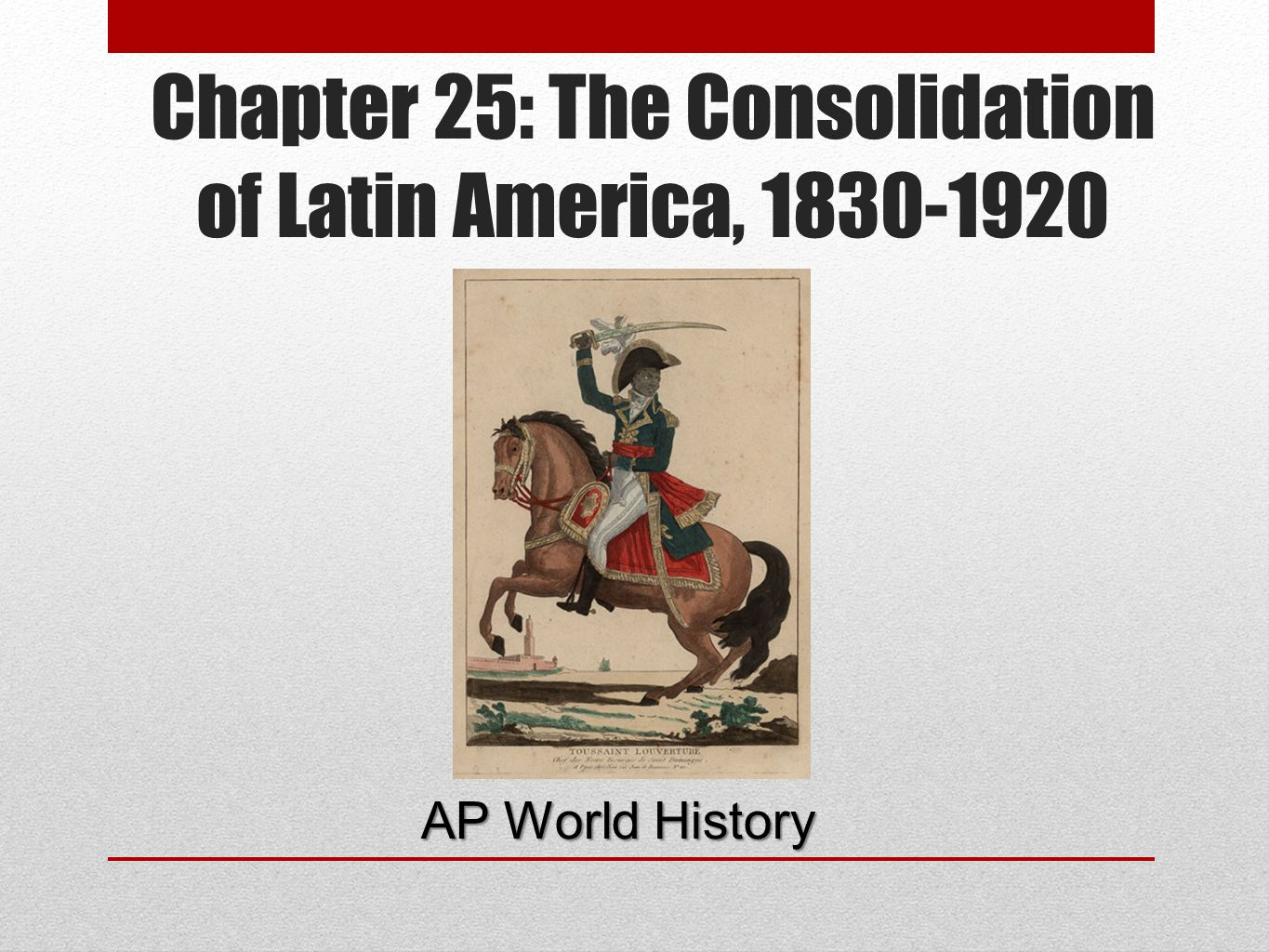 Chapter 25: The Consolidation of Latin America,
