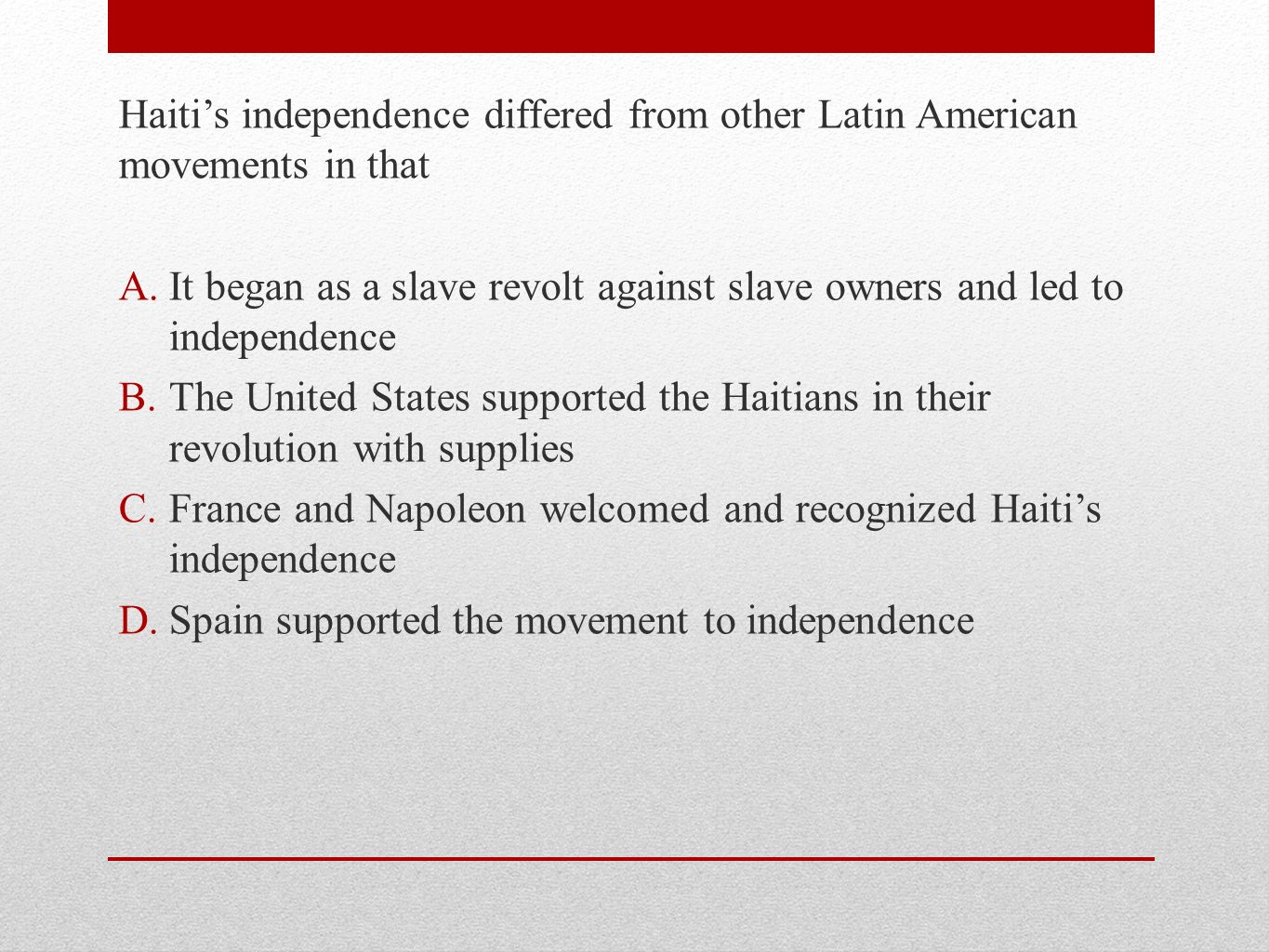 Haiti's independence differed from other Latin American movements in that