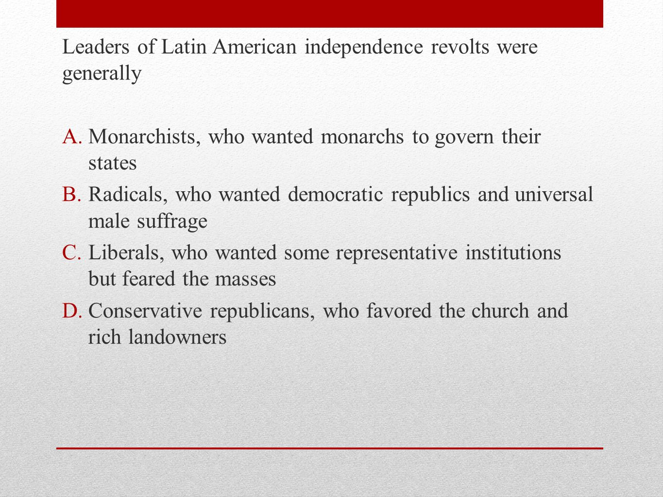 Leaders of Latin American independence revolts were generally