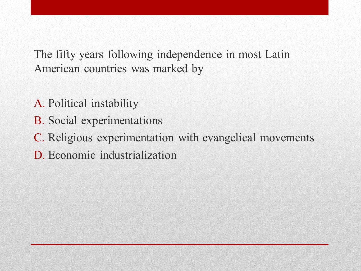 The fifty years following independence in most Latin American countries was marked by