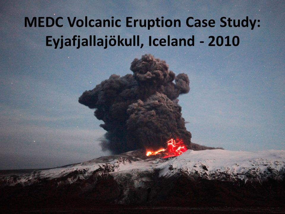 volcanic case studies Volcanoes case study 1 - eyjafjallajökull tectonic the volcano was classified with a vei of 4, with greater than 14 ± 01 x 10 7 m 3.
