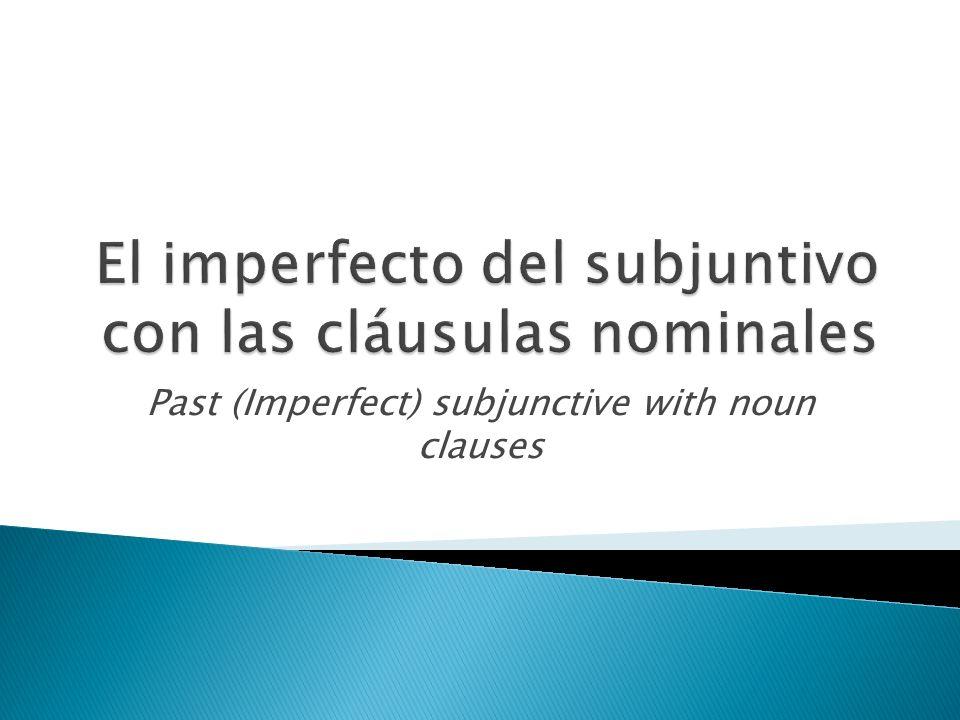 El imperfecto del subjuntivo con las cláusulas nominales