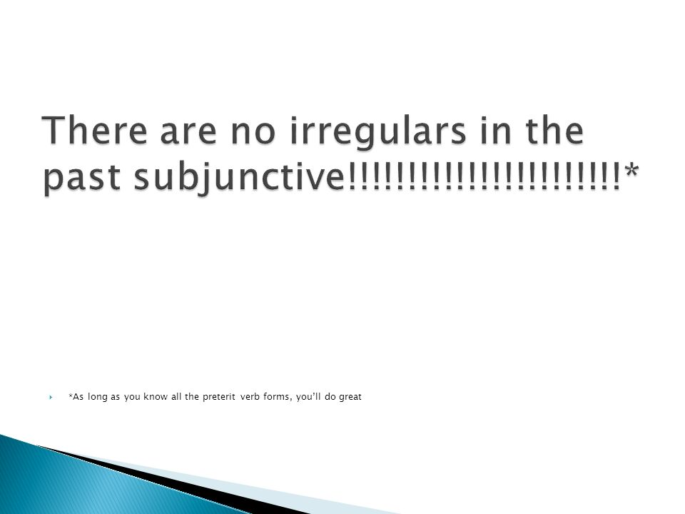 There are no irregulars in the past subjunctive!!!!!!!!!!!!!!!!!!!!!!!*