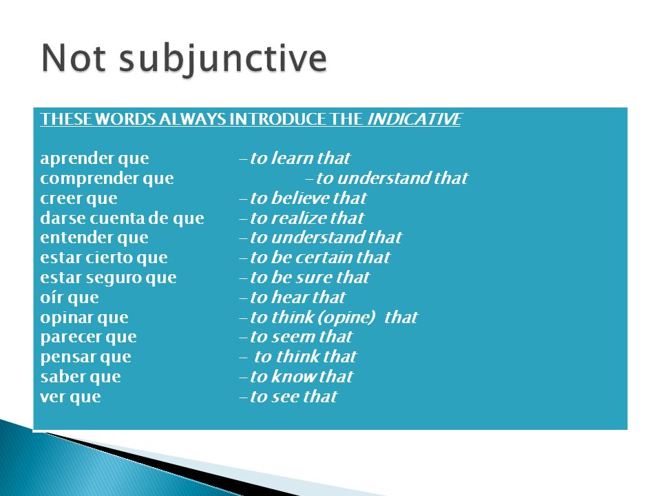 Not subjunctive THESE WORDS ALWAYS INTRODUCE THE INDICATIVE