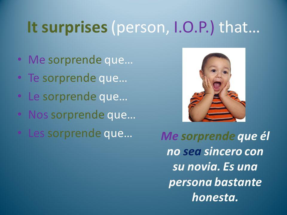 It surprises (person, I.O.P.) that…