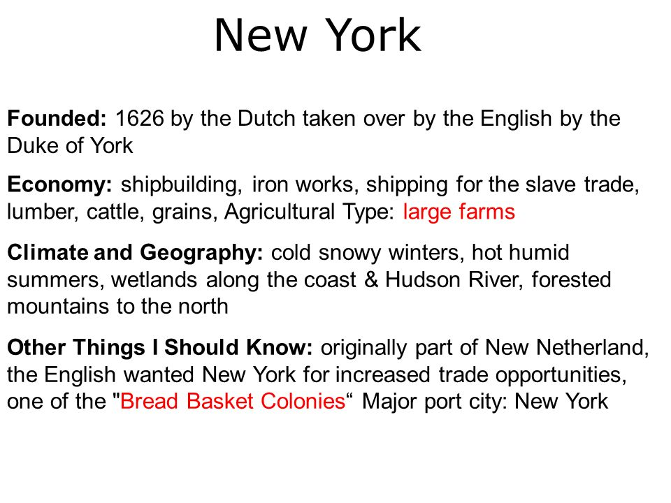 New York Founded: 1626 by the Dutch taken over by the English by the Duke of York.
