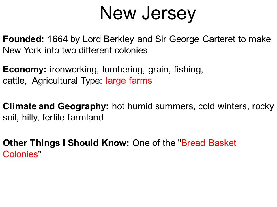 New Jersey Founded: 1664 by Lord Berkley and Sir George Carteret to make New York into two different colonies.