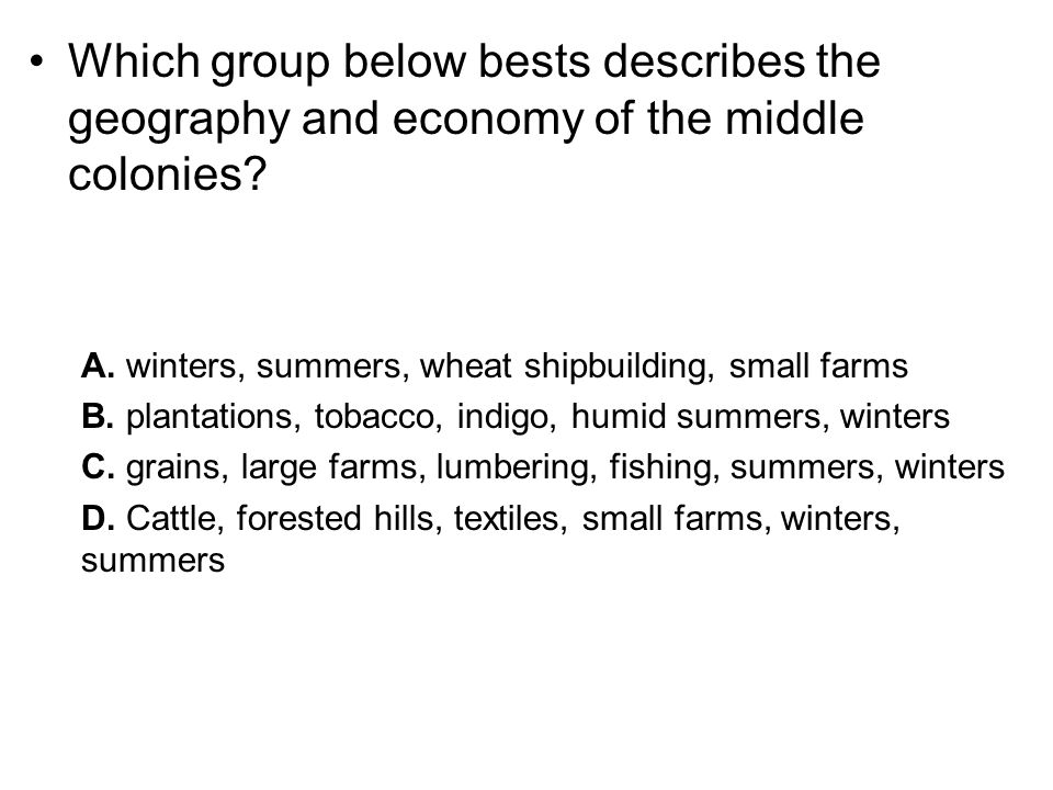 Which group below bests describes the geography and economy of the middle colonies