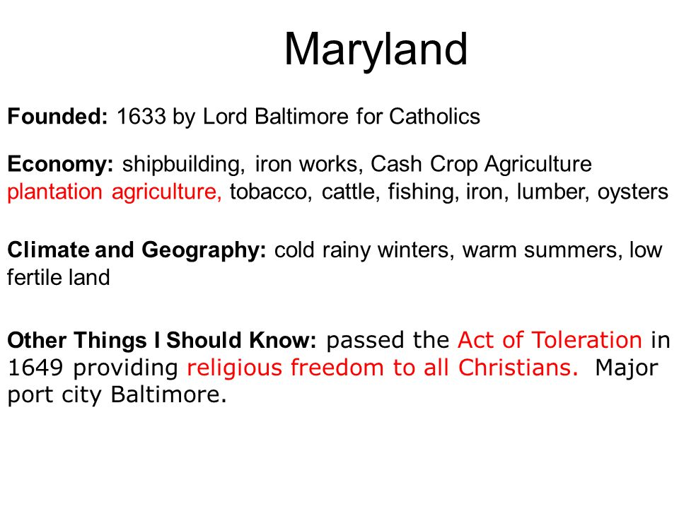 Maryland Founded: 1633 by Lord Baltimore for Catholics