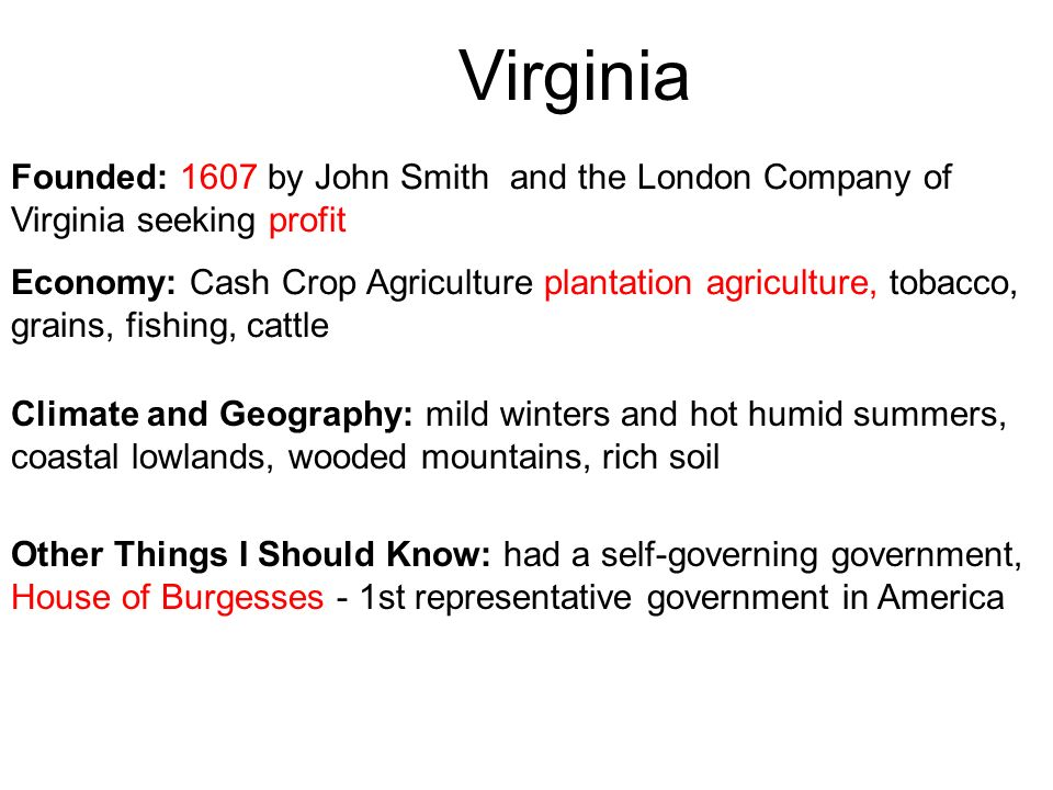 Virginia Founded: 1607 by John Smith and the London Company of Virginia seeking profit.