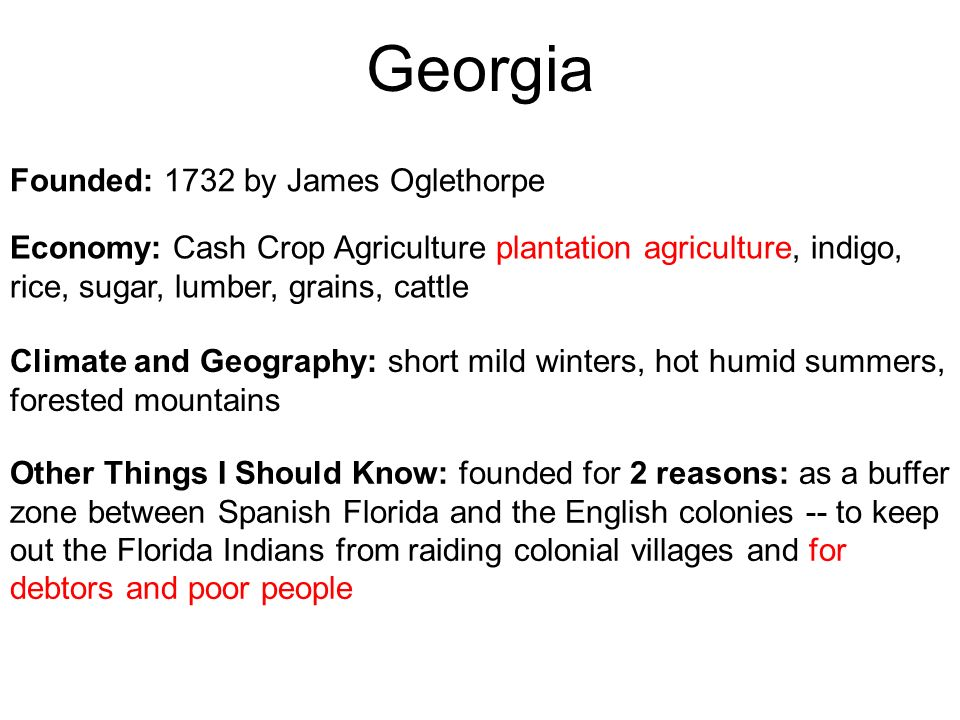 Georgia Founded: 1732 by James Oglethorpe