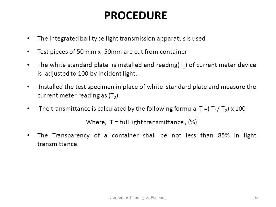 PROCEDURE The integrated ball type light transmission apparatus is used. Test pieces of 50 mm x 50mm are cut from container.