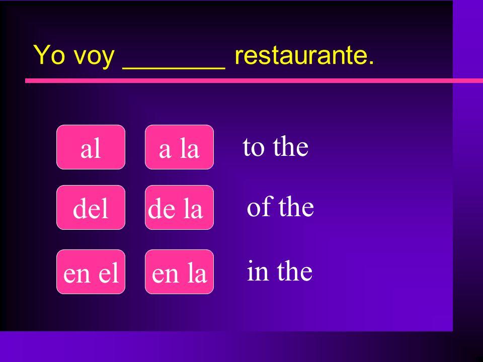 Yo voy _______ restaurante.