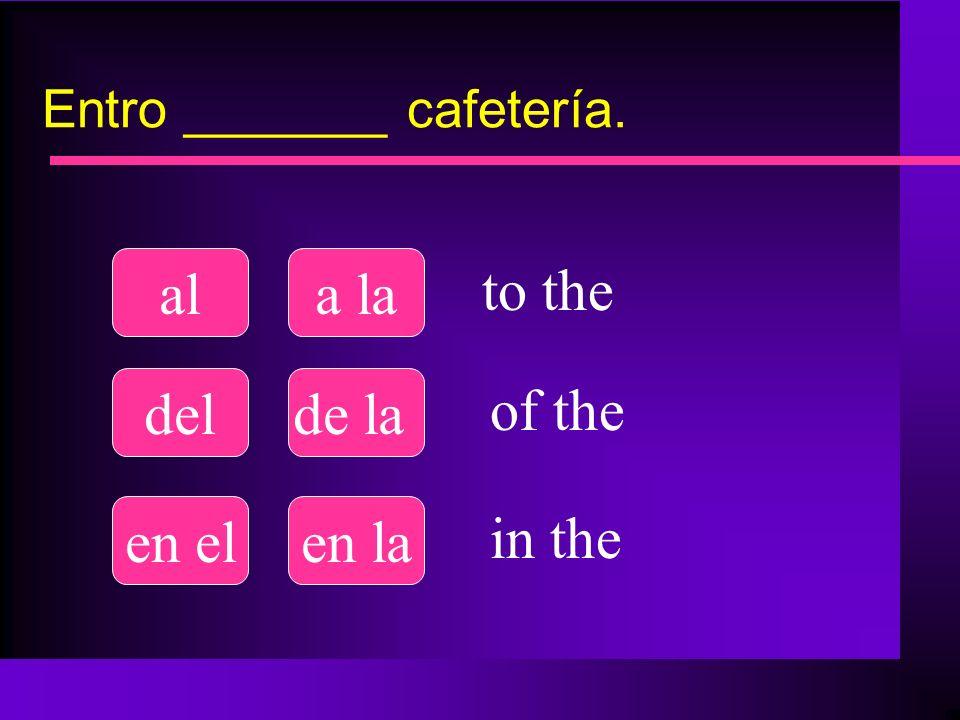 Entro _______ cafetería.