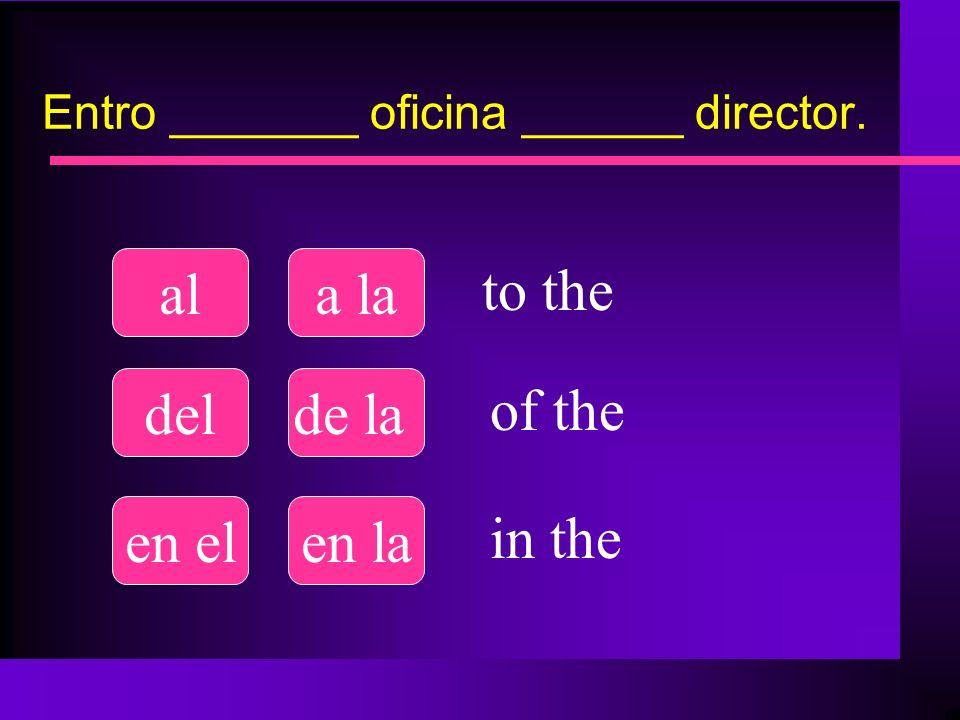 Entro _______ oficina ______ director.