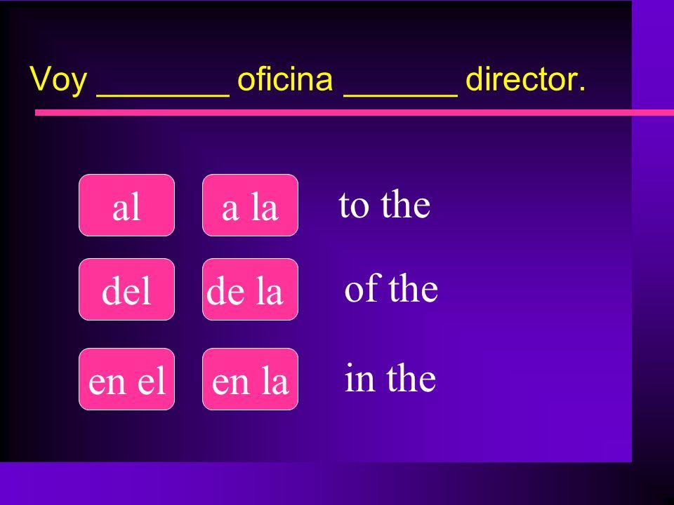 Voy _______ oficina ______ director.