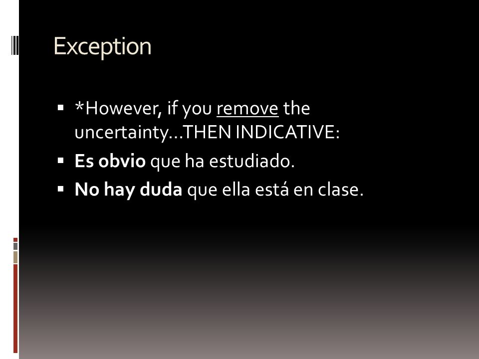 Exception *However, if you remove the uncertainty…THEN INDICATIVE: