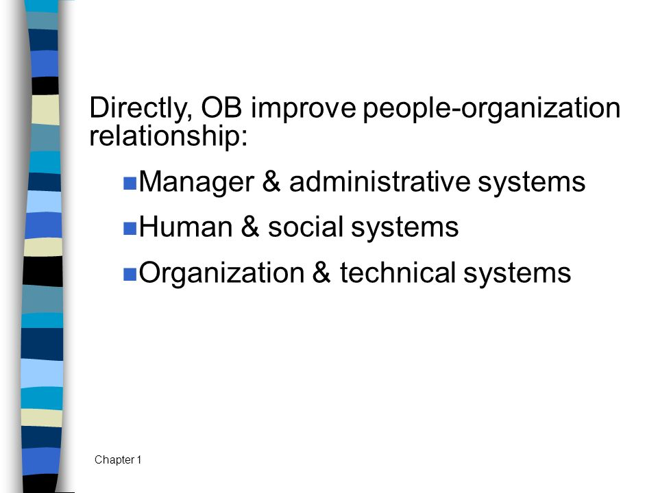 Directly, OB improve people-organization relationship: