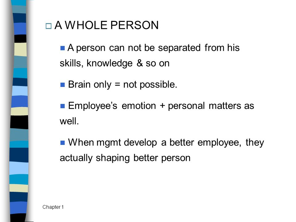 A WHOLE PERSON A person can not be separated from his skills, knowledge & so on. Brain only = not possible.