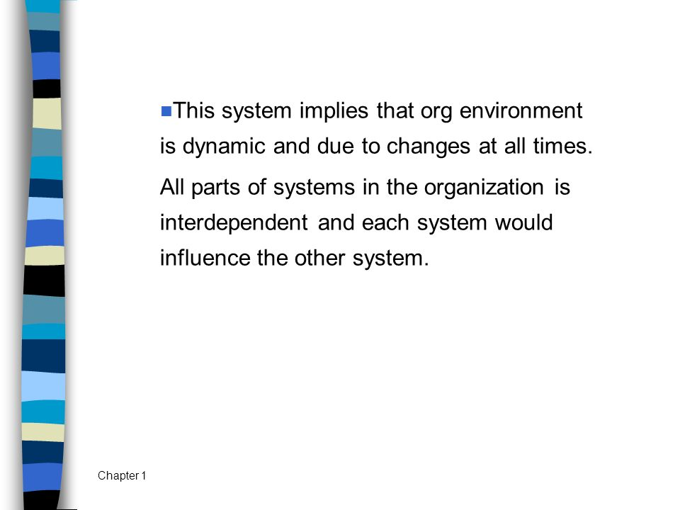 This system implies that org environment is dynamic and due to changes at all times.