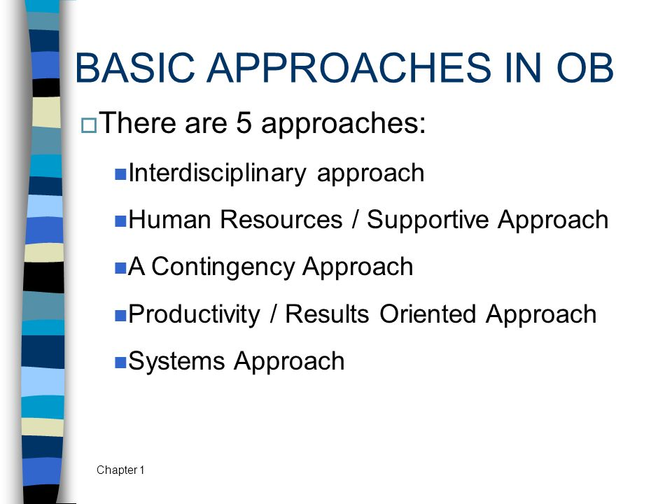 BASIC APPROACHES IN OB There are 5 approaches: