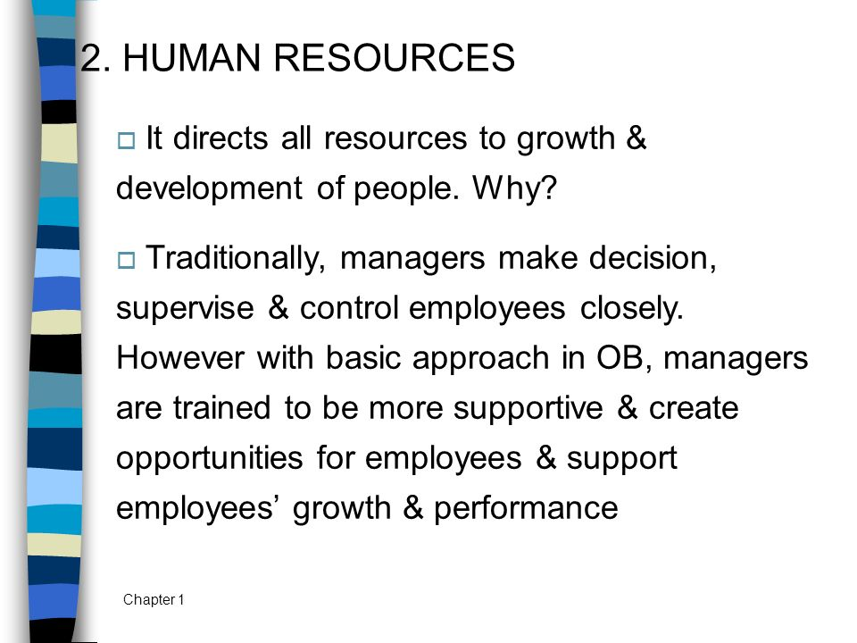 2. HUMAN RESOURCES It directs all resources to growth & development of people. Why
