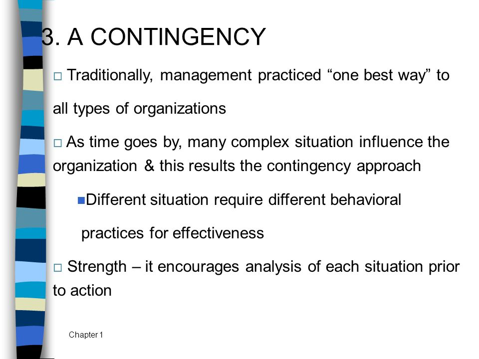 3. A CONTINGENCY Traditionally, management practiced one best way to