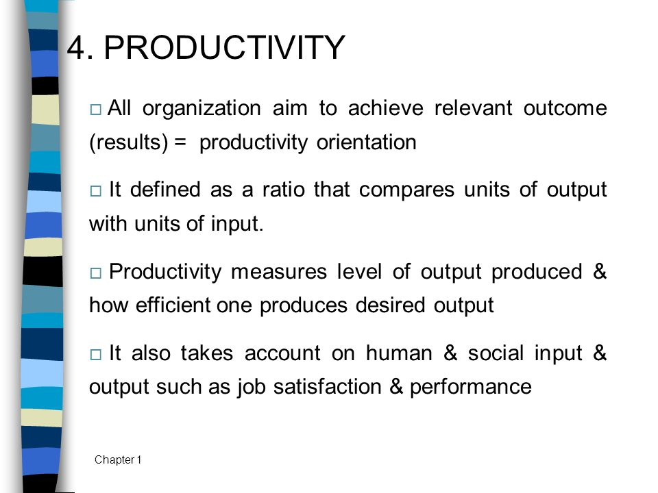 4. PRODUCTIVITY All organization aim to achieve relevant outcome (results) = productivity orientation.