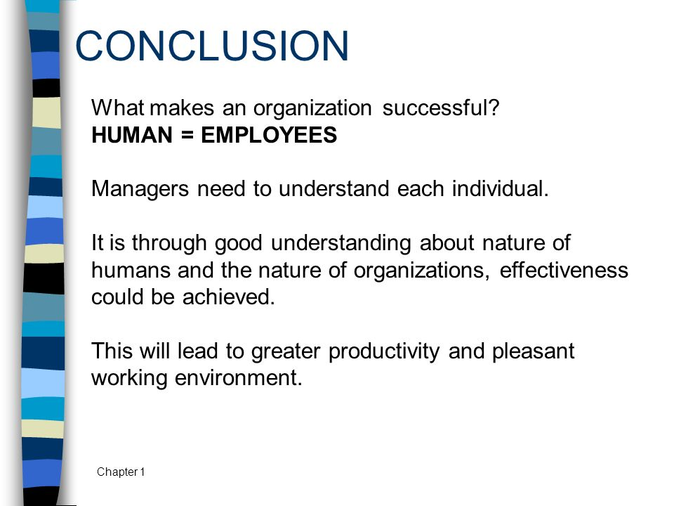 CONCLUSION What makes an organization successful HUMAN = EMPLOYEES