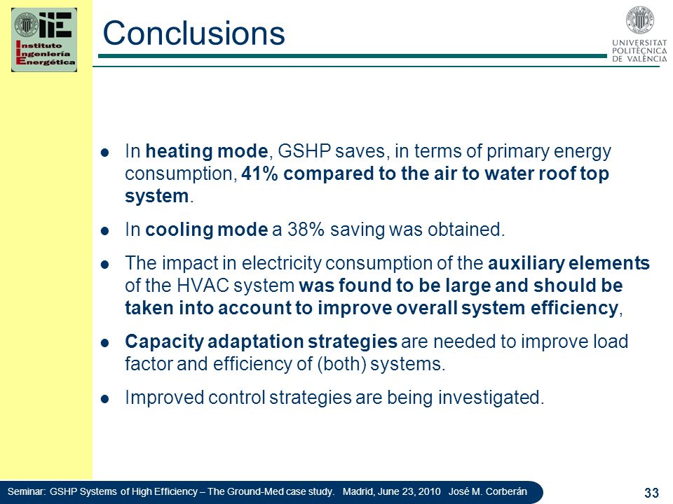 Conclusions In heating mode, GSHP saves, in terms of primary energy consumption, 41% compared to the air to water roof top system.
