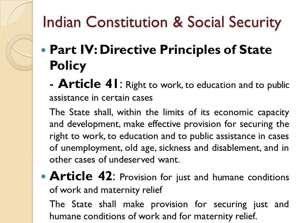 social security in india Social security is a fundamental right enshrined in the constitution of india employees state insurance act applies to any establishment with 5 or more workers workman's compensation act requires payment of compensation to the worker or his family in cases of employment related death only.