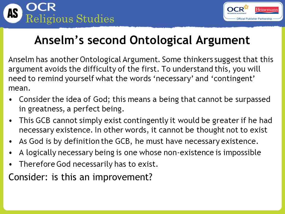 analysis of anselm s ontological argument and Perhaps, then, anselm's comparison between a god that exists and a god that does not is possible, and the ontological argument survives kant's criticism whatever you make of the ontological argument, the other arguments for the existence of god are independent of it.