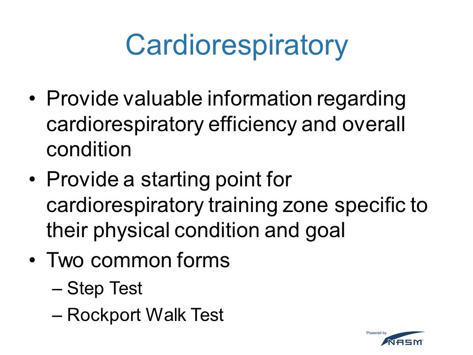 Cardiorespiratory Provide valuable information regarding cardiorespiratory  efficiency and overall condition.