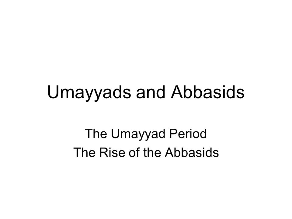 The Umayyad Period The Rise of the Abbasids