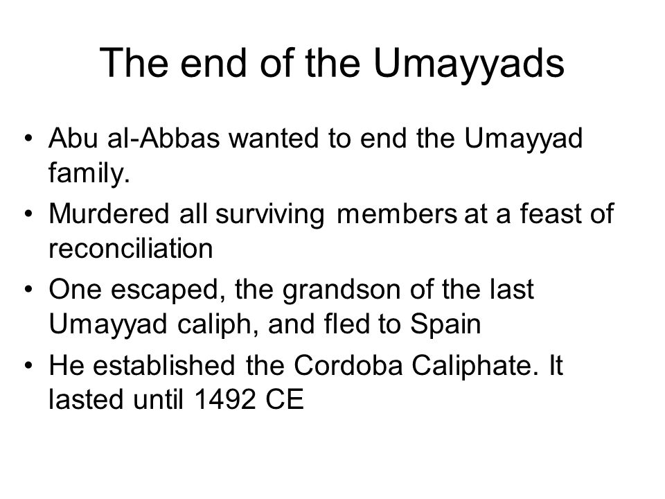 The end of the Umayyads Abu al-Abbas wanted to end the Umayyad family.