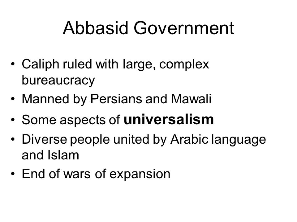 Abbasid Government Caliph ruled with large, complex bureaucracy