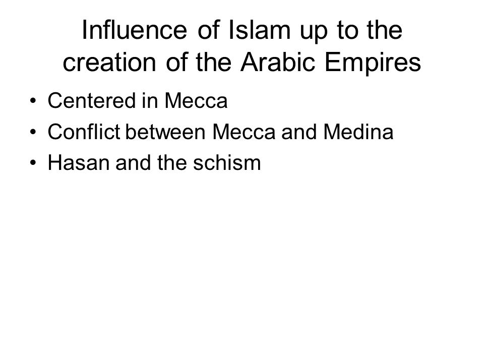 Influence of Islam up to the creation of the Arabic Empires