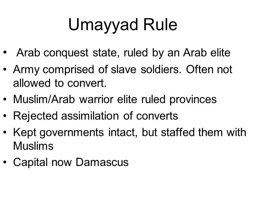 Umayyad Rule Arab conquest state, ruled by an Arab elite