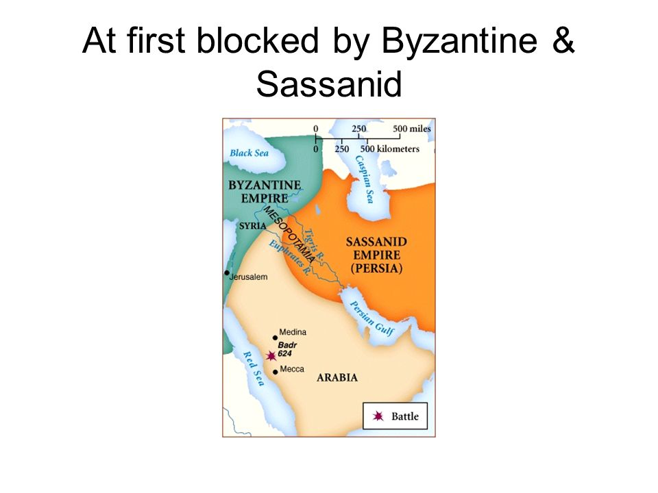 At first blocked by Byzantine & Sassanid