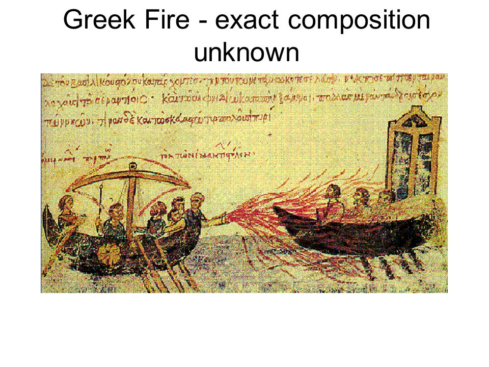 Greek Fire - exact composition unknown