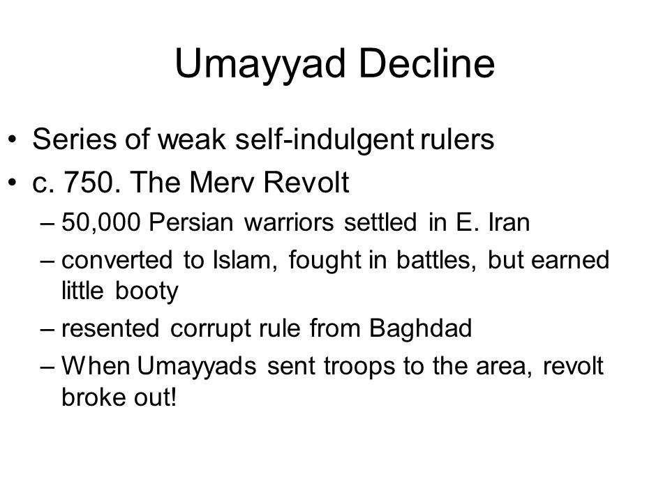Umayyad Decline Series of weak self-indulgent rulers