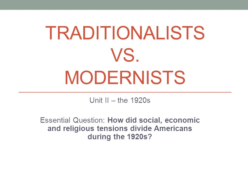 1920s clash of the traditionalists and Unit 2—learning goal #3 the clash between traditionalism and modernism the 1920s, it would have been section 3 -generations clash over.