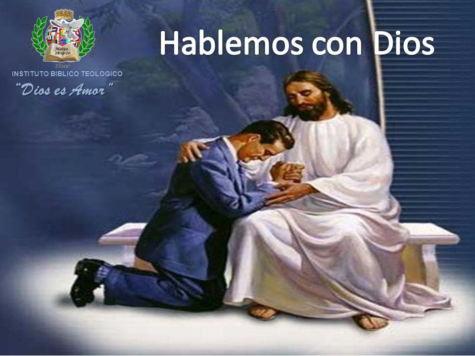 Hablemos con Dios INSTITUTO BIBLICO TEOLOGICO Dios es Amor