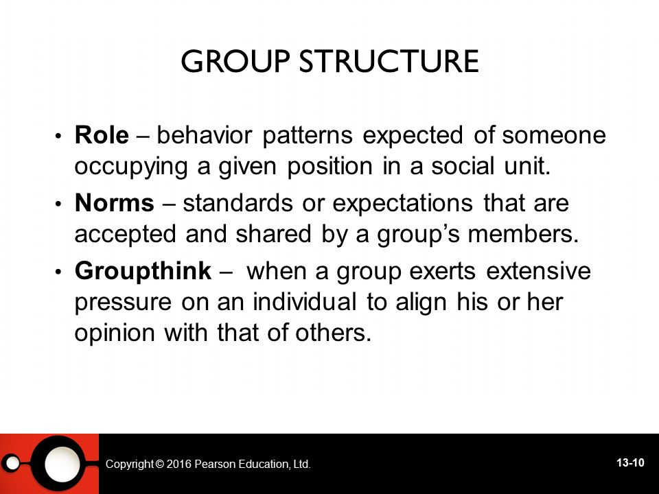 Group Structure Role – behavior patterns expected of someone occupying a given position in a social unit.